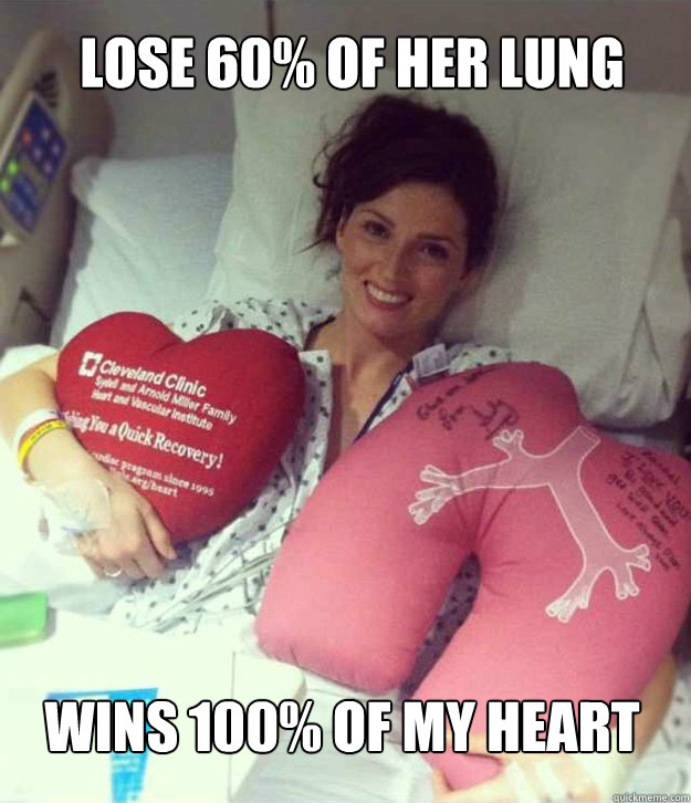 Lose 60% of her lung Wins 100% of my heart - Lose 60% of her lung Wins 100% of my heart  Ridiculously Photogenic Surgery Girl