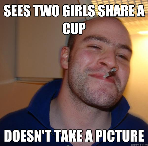Sees two girls share a cup Doesn't take a picture - Sees two girls share a cup Doesn't take a picture  Misc