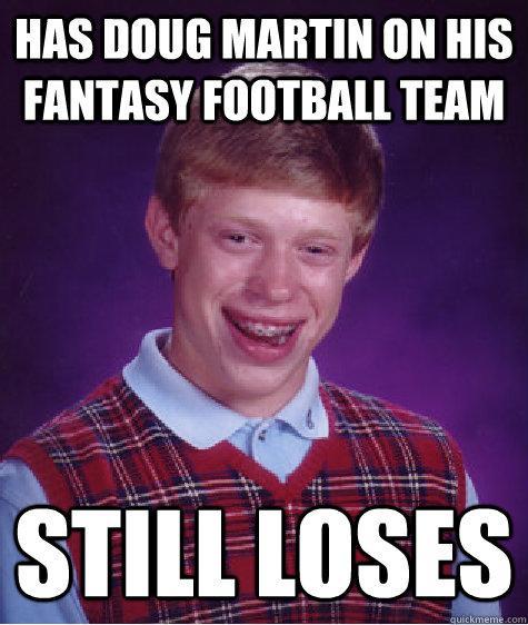 Has Doug Martin on his fantasy football team still loses - Has Doug Martin on his fantasy football team still loses  Bad Luck Brian