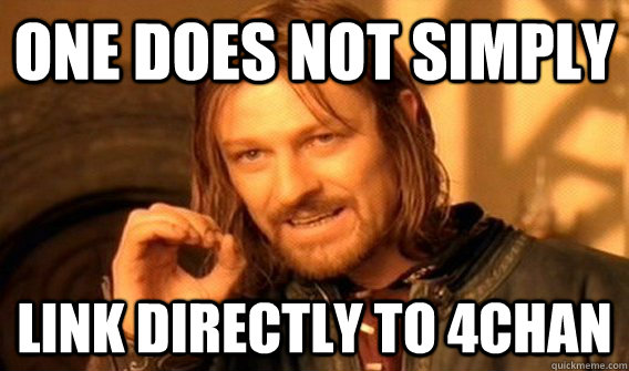 One does not simply link directly to 4chan