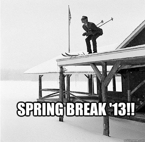 Spring Break '13!! - Spring Break '13!!  Edmonton AB Spring