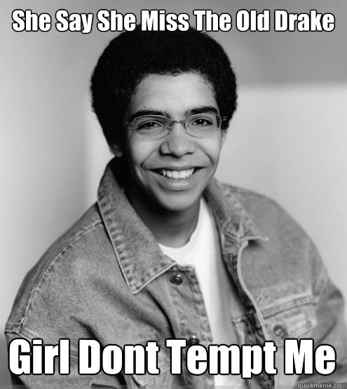 She Say She Miss The Old Drake Girl Dont Tempt Me