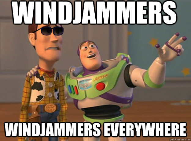 Windjammers windjammers everywhere - Windjammers windjammers everywhere  Dat Ass Everywhere