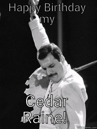HAPPY BIRTHDAY MY CEDAR RAINE!  Freddie Mercury