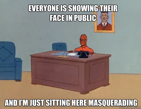 Everyone is showing their face in public And i'm just sitting here masquerading - Everyone is showing their face in public And i'm just sitting here masquerading  masturbating spiderman