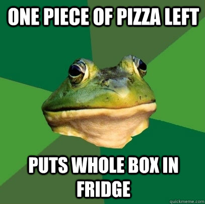 One piece of pizza left puts whole box in fridge - One piece of pizza left puts whole box in fridge  Foul Bachelor Frog