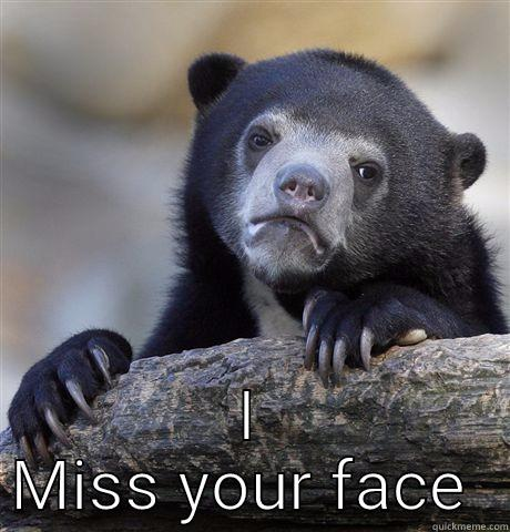 I MISS YOUR FACE  Confession Bear
