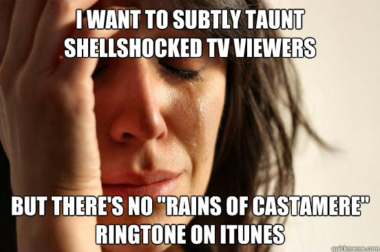 I want to subtly taunt shellshocked TV viewers But there's no