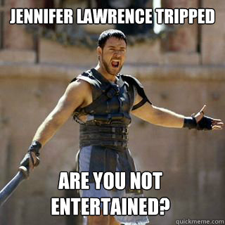 Jennifer Lawrence tripped Are you not entertained? - Jennifer Lawrence tripped Are you not entertained?  Are you not entertained