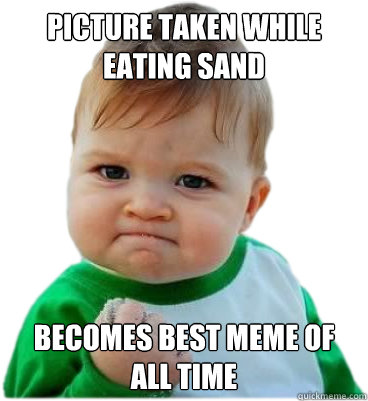 PICTURE TAKEN WHILE EATING SAND BECOMES BEST MEME OF ALL TIME