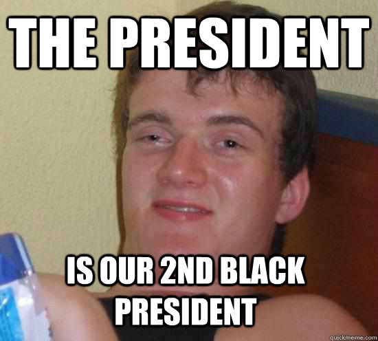The president is our 2nd black president - The president is our 2nd black president  Misc