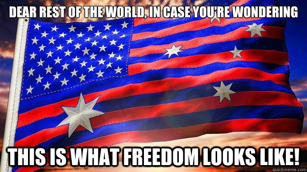 Dear rest of the world, in case you're wondering this is what freedom looks like!
