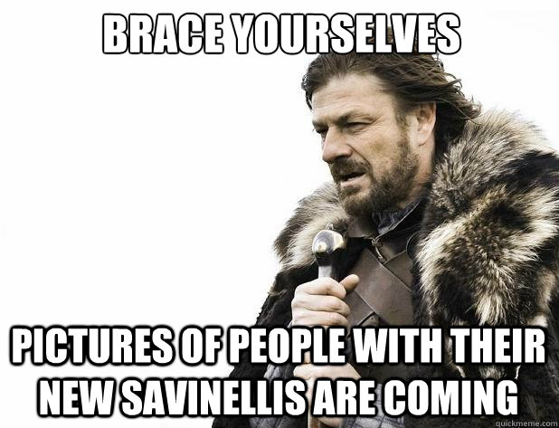 brace yourselves Pictures of people with their new savinellis are coming - brace yourselves Pictures of people with their new savinellis are coming  Misc