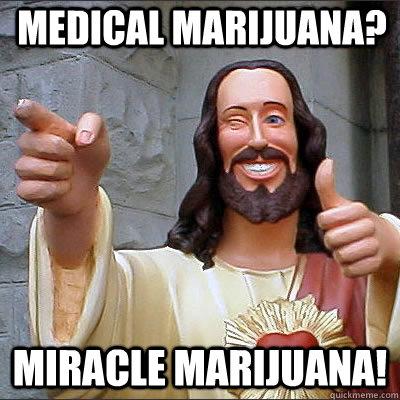 medical marijuana?  miracle marijuana! - medical marijuana?  miracle marijuana!  Partying Jesus