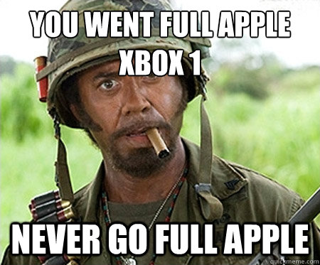 You went full apple xbox 1  never go full apple - You went full apple xbox 1  never go full apple  Full retard