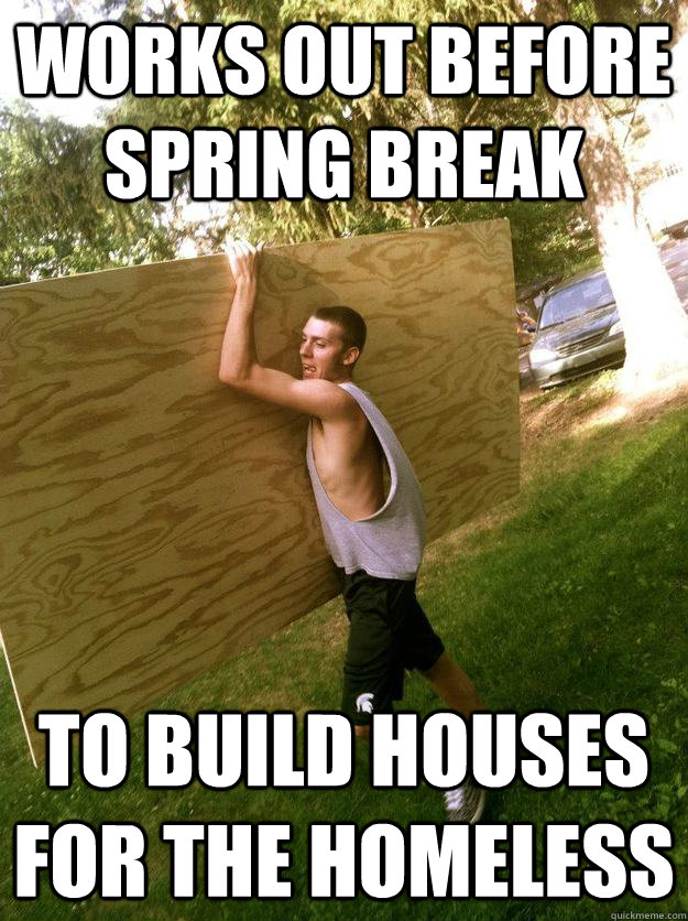 works out before spring break to build houses for the homeless  rig jesse