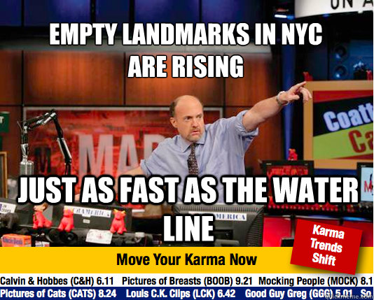 empty landmarks in nyc  are rising just as fast as the water line - empty landmarks in nyc  are rising just as fast as the water line  Mad Karma with Jim Cramer