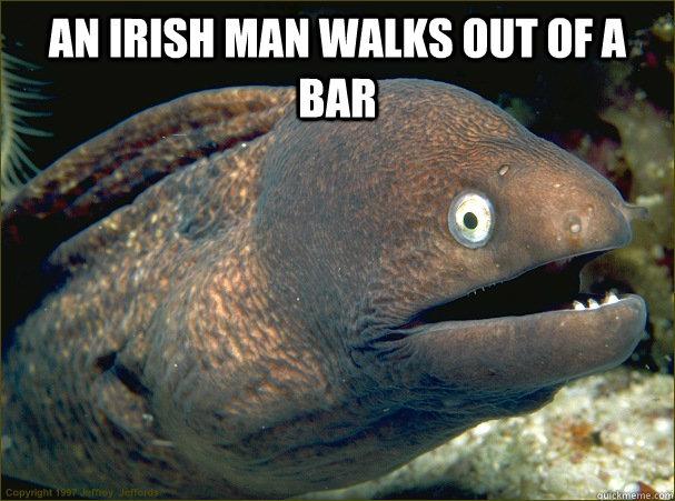 An Irish man walks out of a bar   Bad Joke Eel