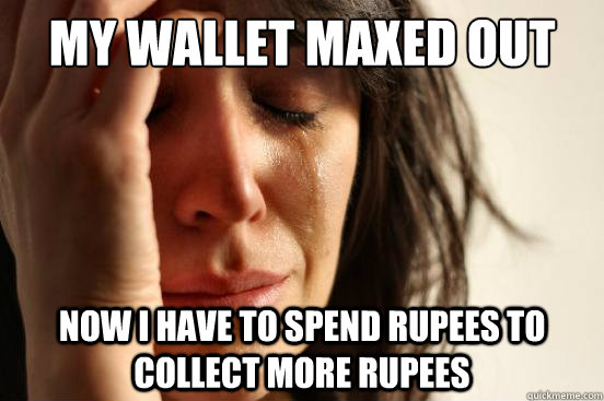 my wallet maxed out now i have to spend rupees to collect more rupees - my wallet maxed out now i have to spend rupees to collect more rupees  First World Problems