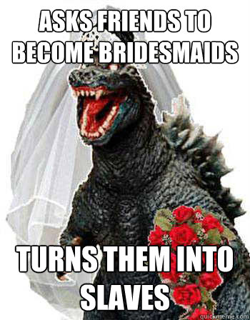 asks friends to become bridesmaids turns them into slaves