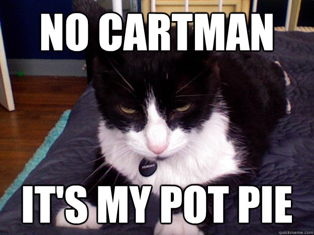 No Cartman It's My pot pie