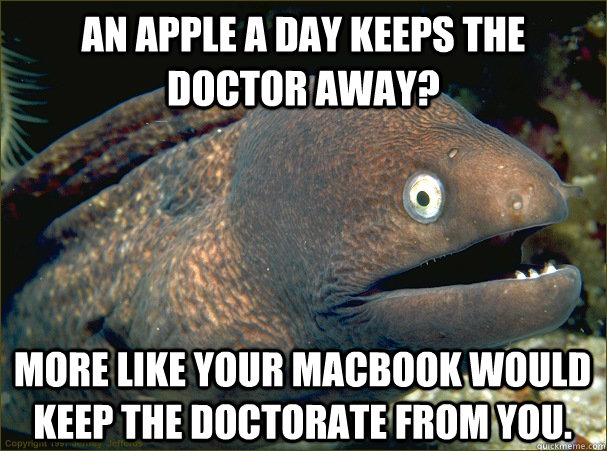 ddab82b9d01bb41c53eb6cdaecb443dea381074aa9a1fb93ec0d1afd726643bb an apple a day keeps the doctor away? more like your macbook would,An Apple A Day Meme
