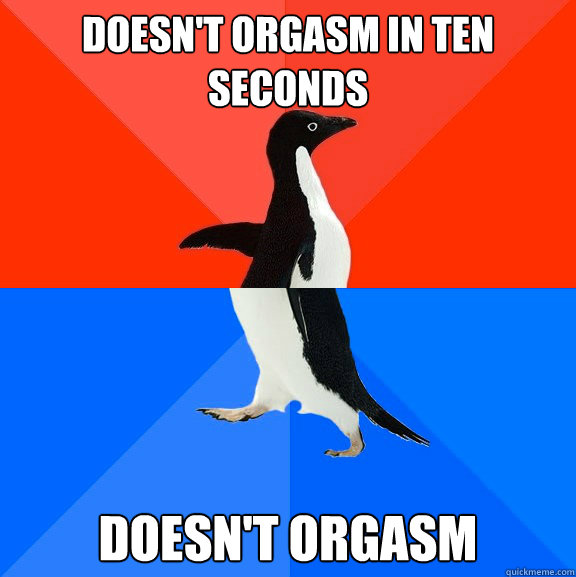 Doesn't orgasm in ten seconds doesn't orgasm - Doesn't orgasm in ten seconds doesn't orgasm  Socially Awesome Awkward Penguin
