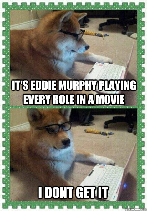 It's Eddie Murphy playing every role in a movie  I dont get it