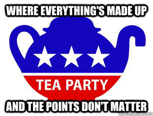 Where everything's made up And the points don't matter - Where everything's made up And the points don't matter  Tea party
