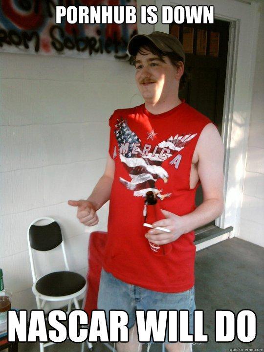 pornhub is down nascar will do  Redneck Randal