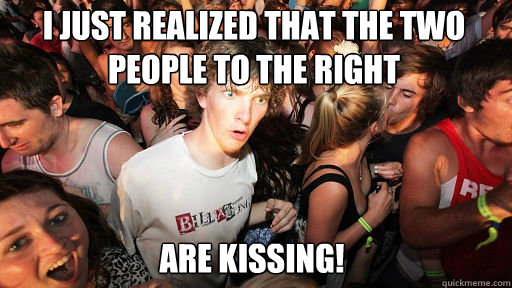 I just realized that the two people to the right  Are kissing! - I just realized that the two people to the right  Are kissing!  Sudden Clarity Clarence