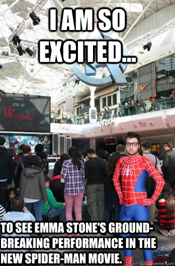 I am so excited... to see emma stone's ground-breaking performance in the new spider-man movie.