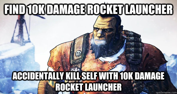 find 10k damage rocket launcher accidentally kill self with 10k damage rocket launcher - find 10k damage rocket launcher accidentally kill self with 10k damage rocket launcher  Misc