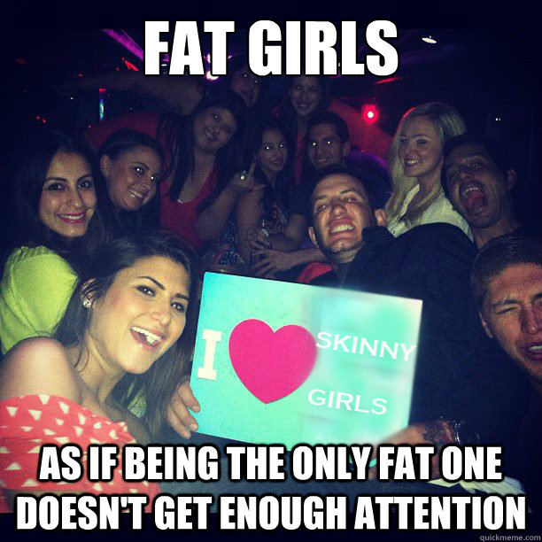 FAT GIRLS AS if being the only fat one doesn't get enough attention  Annoying Fat Girls