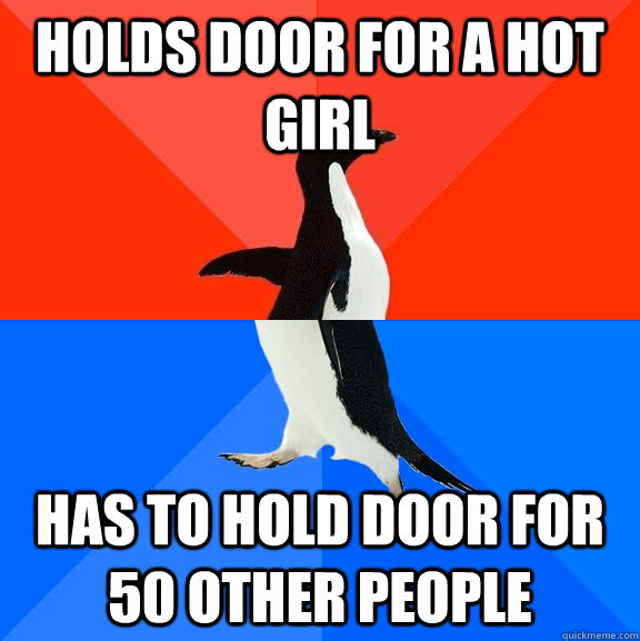 Holds door for a hot girl has to hold door for 50 other people - Holds door for a hot girl has to hold door for 50 other people  Socially Awesome Awkward Penguin