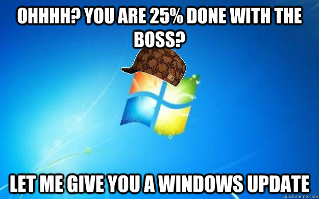 Ohhhh? you are 25% done with the boss? Let me give you a windows update - Ohhhh? you are 25% done with the boss? Let me give you a windows update  Misc