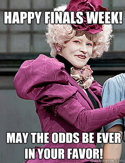 Happy Finals Week! May the odds be ever in your favor!