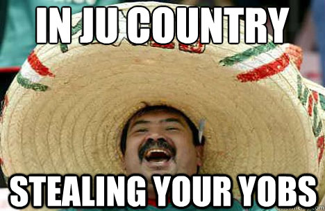 in ju country stealing your yobs - in ju country stealing your yobs  Merry mexican