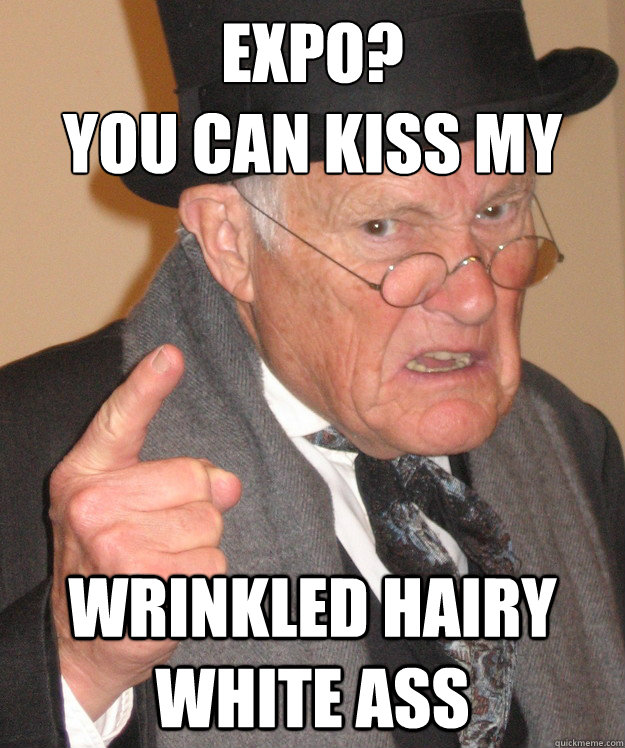 You can kiss my Wrinkled hairy white ass