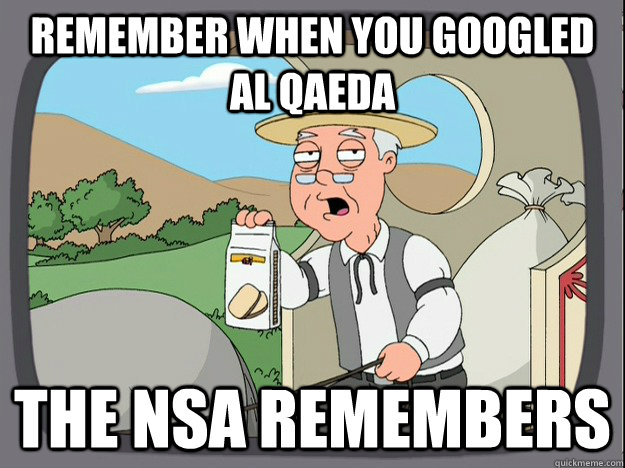 Remember when you Googled Al Qaeda The NSA remembers - Remember when you Googled Al Qaeda The NSA remembers  Pepperidge Farm Remembers