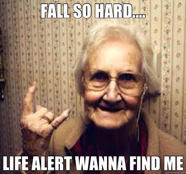 de0178a8fcfca3b61bcc4e18df74afa61761427f32e42e7a32124f483d199bf5 fall so hard life alert wanna find me misc quickmeme,Meme Life