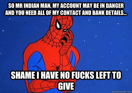 So Mr Indian Man My Account May Be In Danger And You Need All Of Contact Bank Details Shame I Have No Fucks Left To Give