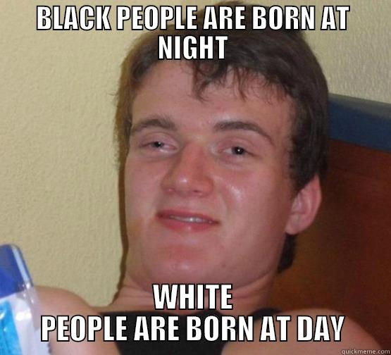 BLACK PEOPLE ARE BORN AT NIGHT WHITE PEOPLE ARE BORN AT DAY Stoner Stanley