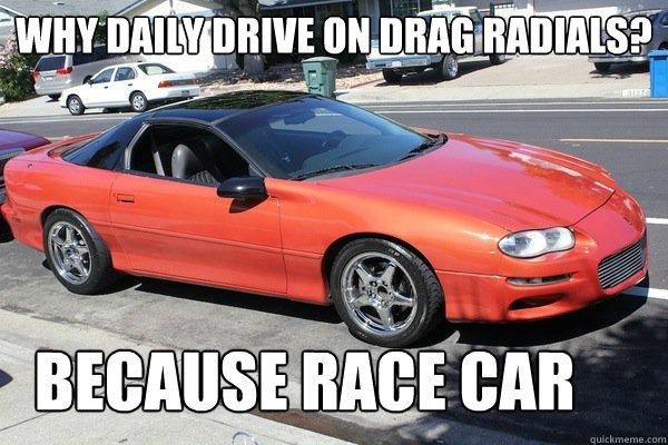 Drag Radials Because Race Car Memes Quickmeme