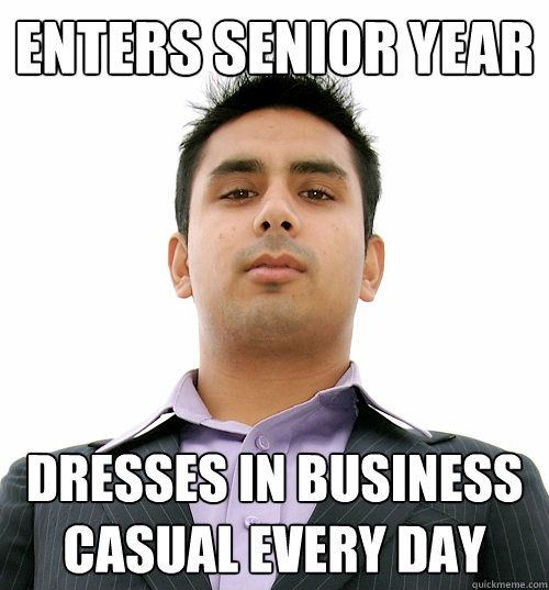 Enters senior year dresses in business casual every day  Business School Student