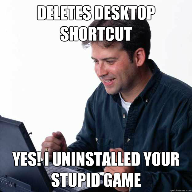 Deletes desktop shortcut Yes! I uninstalled your stupid game
