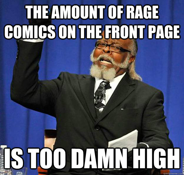 The amount of rage comics on the front page Is too damn high - The amount of rage comics on the front page Is too damn high  Jimmy McMillan