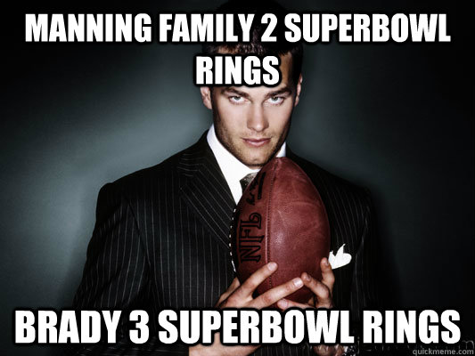 Manning Family 2 superbowl rings Brady 3 superbowl rings