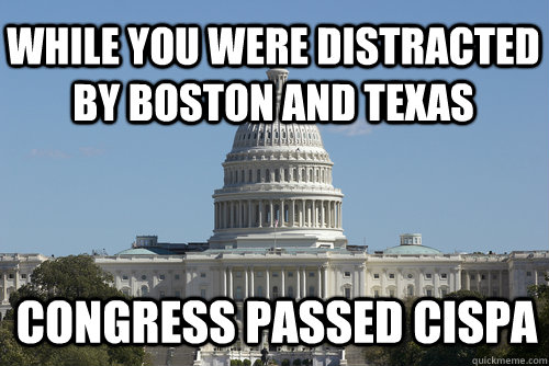 while you were distracted by Boston and Texas Congress Passed CISPA - while you were distracted by Boston and Texas Congress Passed CISPA  Scumbag Congress