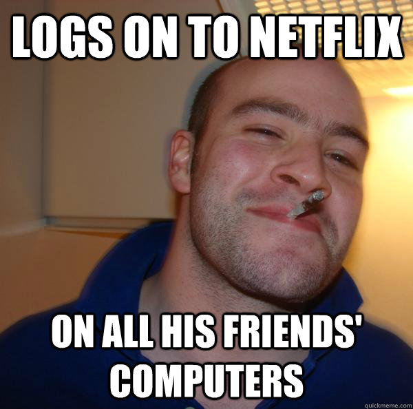 Logs on to netflix On all his friends' computers - Logs on to netflix On all his friends' computers  Misc